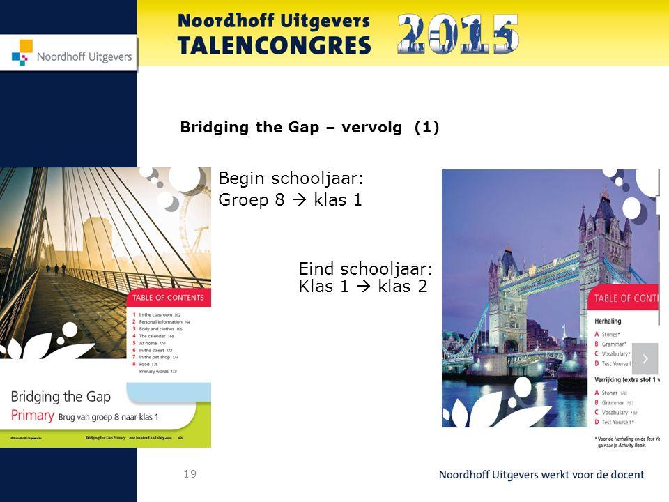 19 Bridging the Gap – vervolg (1) Begin schooljaar: Groep 8  klas 1 Eind schooljaar: Klas 1  klas 2