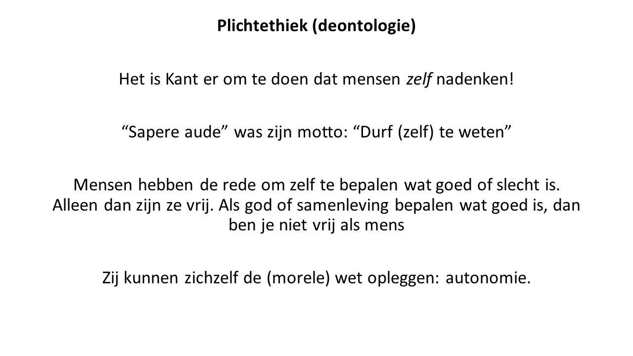 """Plichtethiek (deontologie) Het is Kant er om te doen dat mensen zelf nadenken! """"Sapere aude"""" was zijn motto: """"Durf (zelf) te weten"""" Mensen hebben de r"""