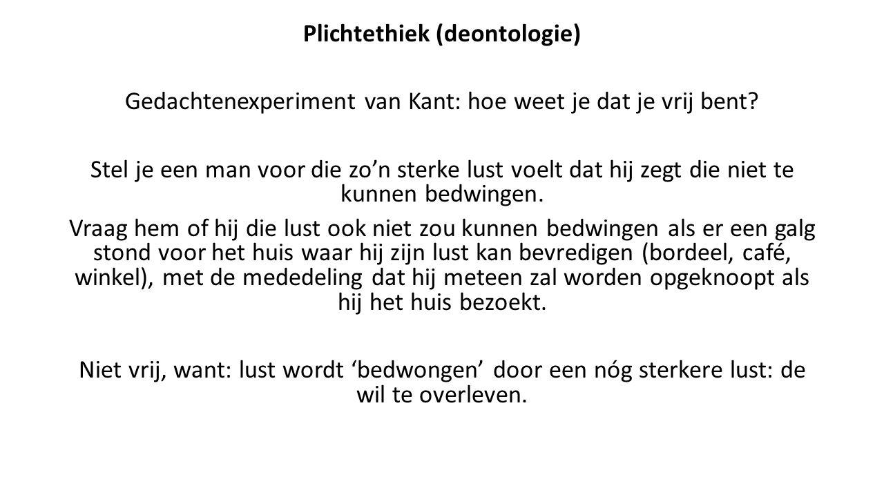 Plichtethiek (deontologie) Gedachtenexperiment van Kant: hoe weet je dat je vrij bent? Stel je een man voor die zo'n sterke lust voelt dat hij zegt di