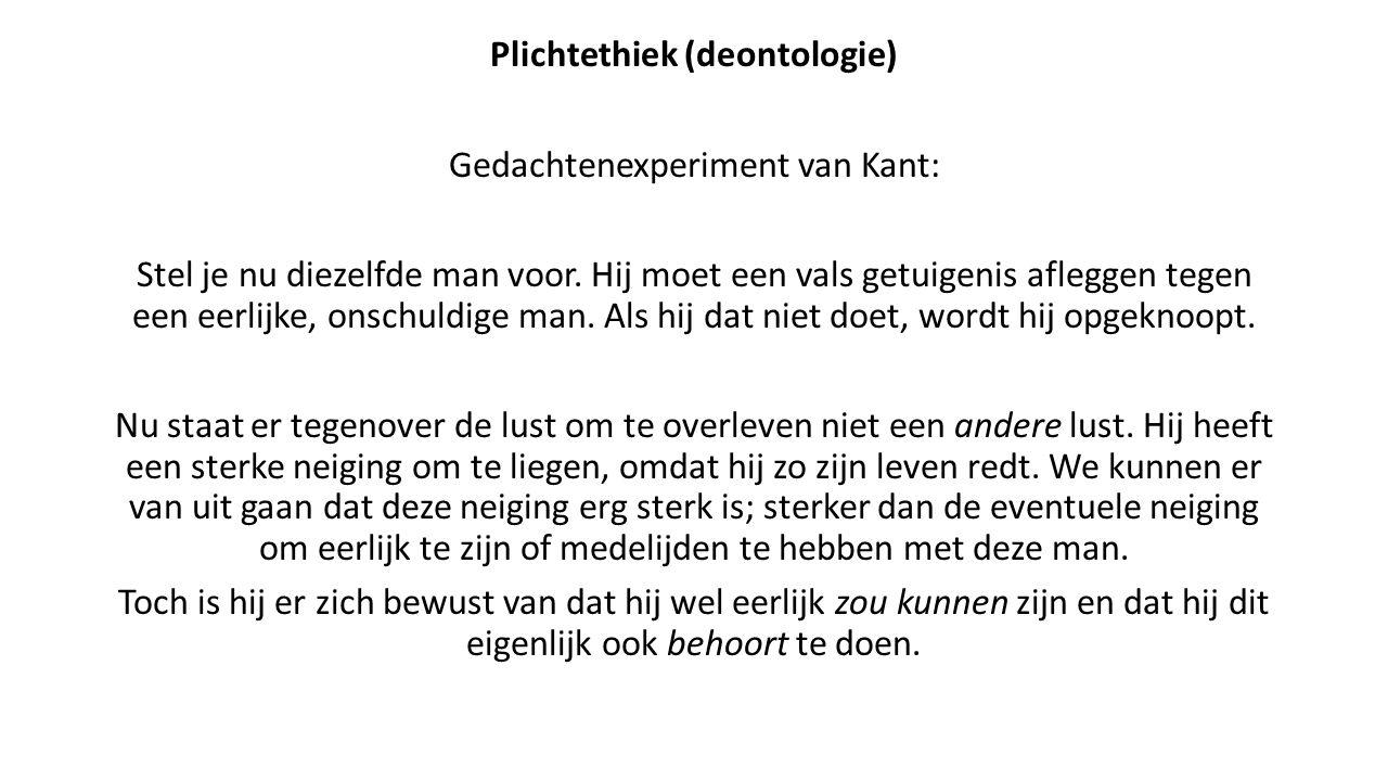 Plichtethiek (deontologie) Gedachtenexperiment van Kant: Stel je nu diezelfde man voor. Hij moet een vals getuigenis afleggen tegen een eerlijke, onsc