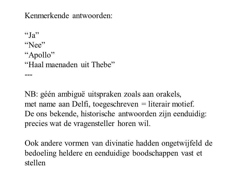 Kenmerkende antwoorden: Ja Nee Apollo Haal maenaden uit Thebe --- NB: géén ambiguë uitspraken zoals aan orakels, met name aan Delfi, toegeschreven = literair motief.