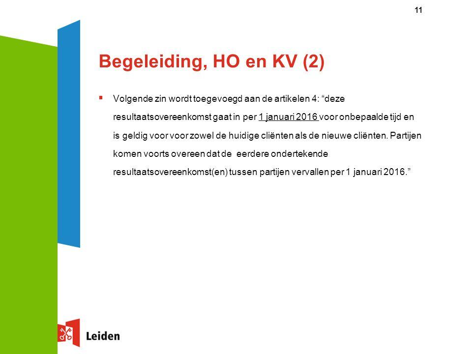 Begeleiding, HO en KV (2)  Volgende zin wordt toegevoegd aan de artikelen 4: deze resultaatsovereenkomst gaat in per 1 januari 2016 voor onbepaalde tijd en is geldig voor voor zowel de huidige cliënten als de nieuwe cliënten.