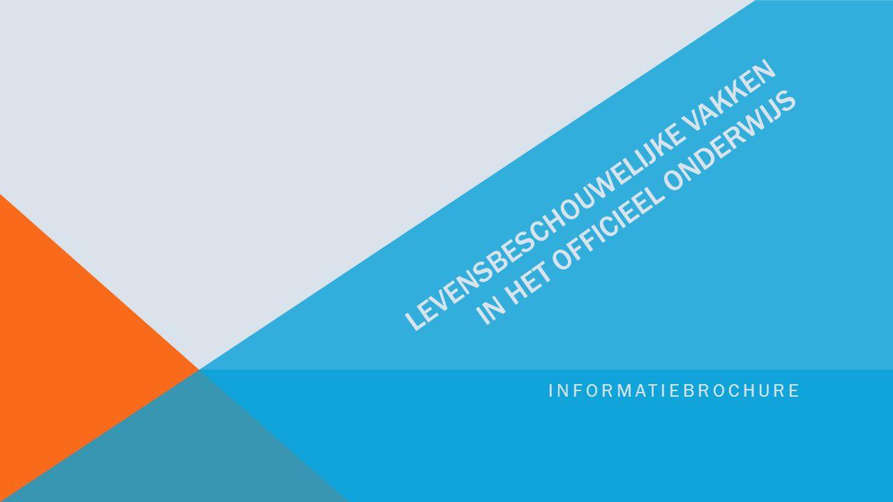 LEVENSBESCHOUWELIJKE VAKKEN IN HET OFFICIEEL ONDERWIJS INFORMATIEBROCHURE