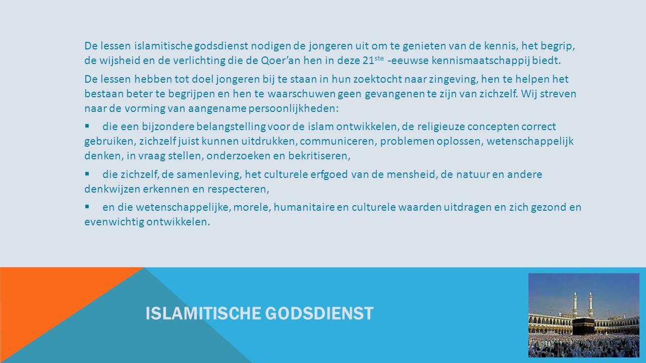 ISLAMITISCHE GODSDIENST De lessen islamitische godsdienst nodigen de jongeren uit om te genieten van de kennis, het begrip, de wijsheid en de verlichting die de Qoer'an hen in deze 21 ste -eeuwse kennismaatschappij biedt.