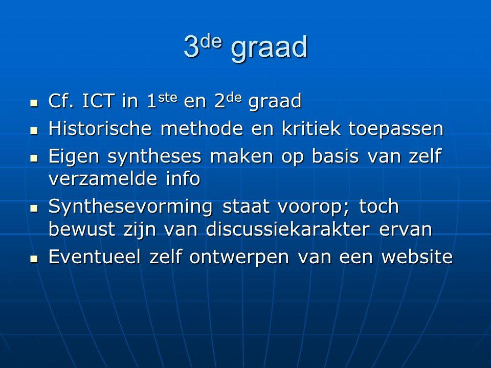 3 de graad Cf. ICT in 1 ste en 2 de graad Cf. ICT in 1 ste en 2 de graad Historische methode en kritiek toepassen Historische methode en kritiek toepa