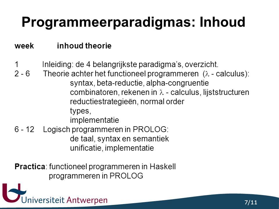 7/11 Programmeerparadigmas: Inhoud week inhoud theorie 1 Inleiding: de 4 belangrijkste paradigma's, overzicht.
