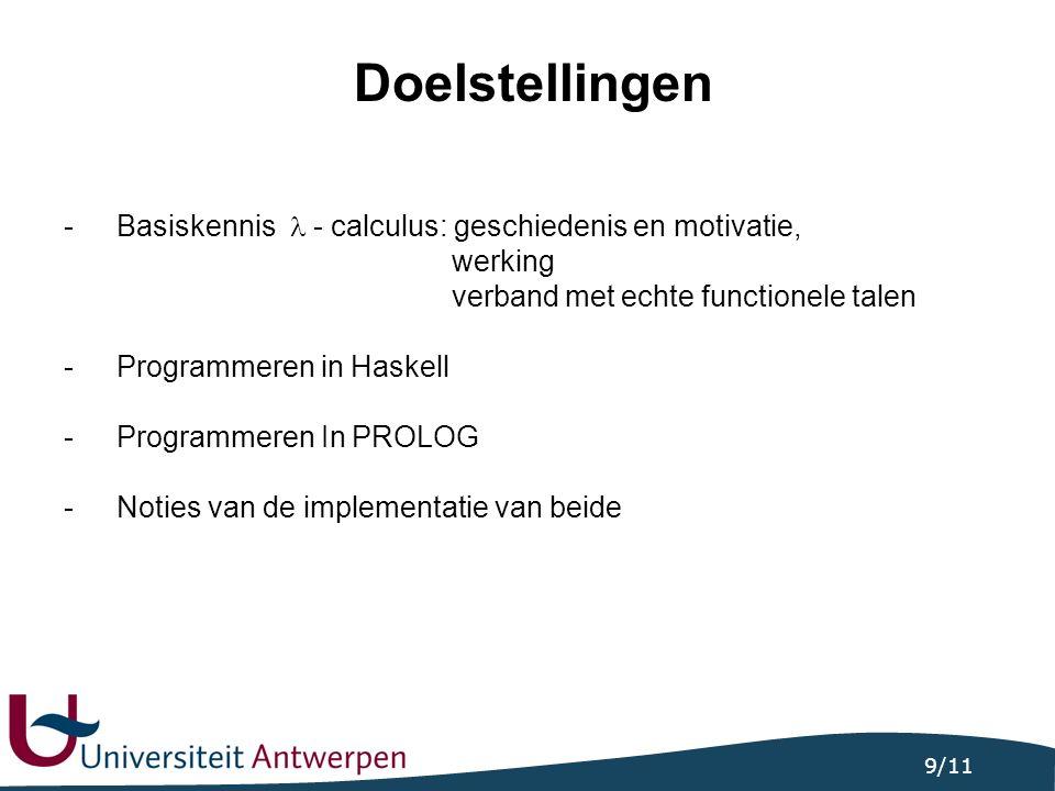 9/11 Doelstellingen -Basiskennis - calculus: geschiedenis en motivatie, werking verband met echte functionele talen -Programmeren in Haskell -Programm