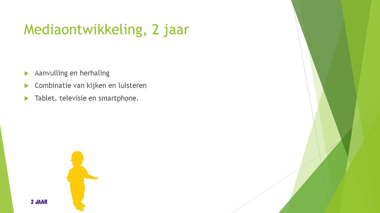 Mediaontwikkeling, 2 jaar  Aanvulling en herhaling  Combinatie van kijken en luisteren  Tablet, televisie en smartphone.