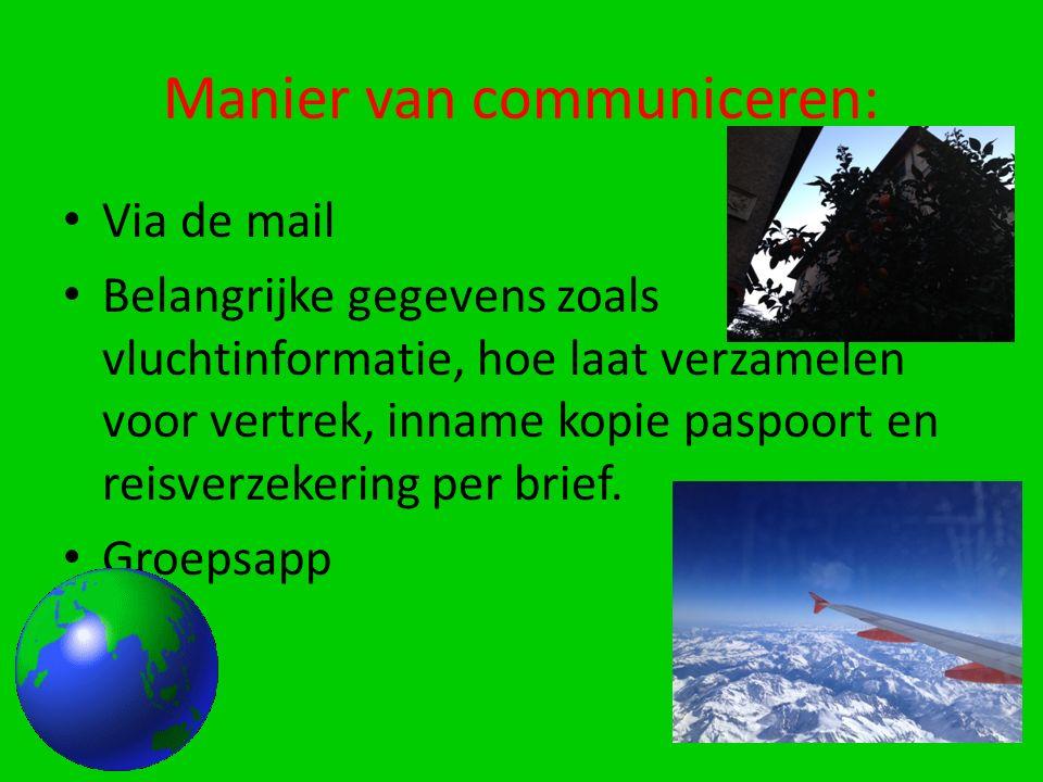 Manier van communiceren: Via de mail Belangrijke gegevens zoals vluchtinformatie, hoe laat verzamelen voor vertrek, inname kopie paspoort en reisverzekering per brief.