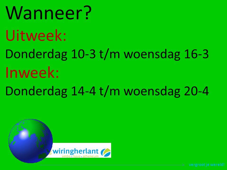 vergroot je wereld! Wanneer? Uitweek: Donderdag 10-3 t/m woensdag 16-3 Inweek: Donderdag 14-4 t/m woensdag 20-4