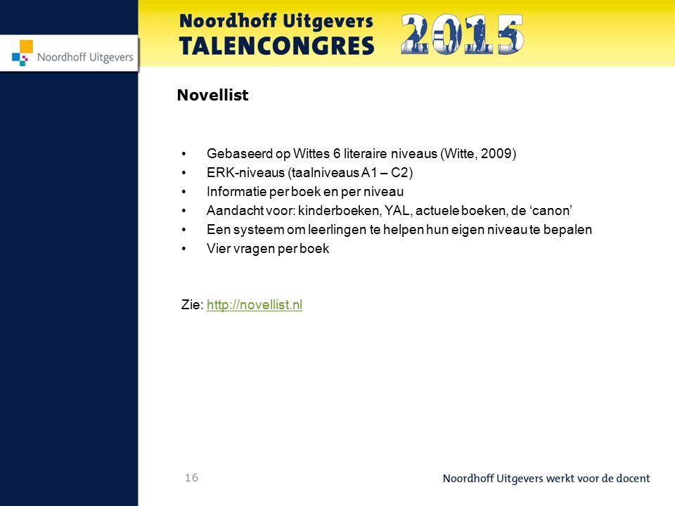 16 Novellist Gebaseerd op Wittes 6 literaire niveaus (Witte, 2009) ERK-niveaus (taalniveaus A1 – C2) Informatie per boek en per niveau Aandacht voor: