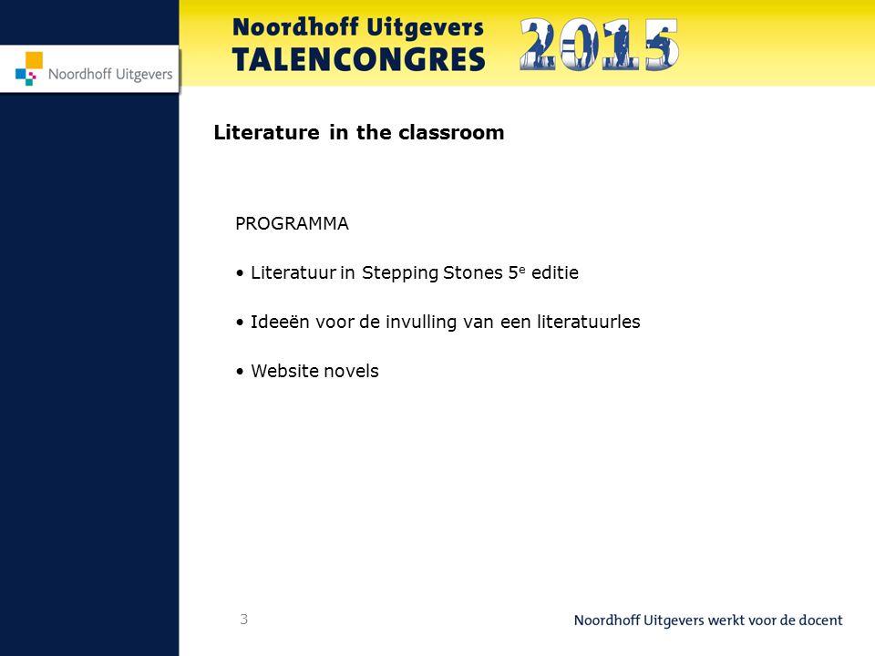 3 Literature in the classroom PROGRAMMA Literatuur in Stepping Stones 5 e editie Ideeën voor de invulling van een literatuurles Website novels