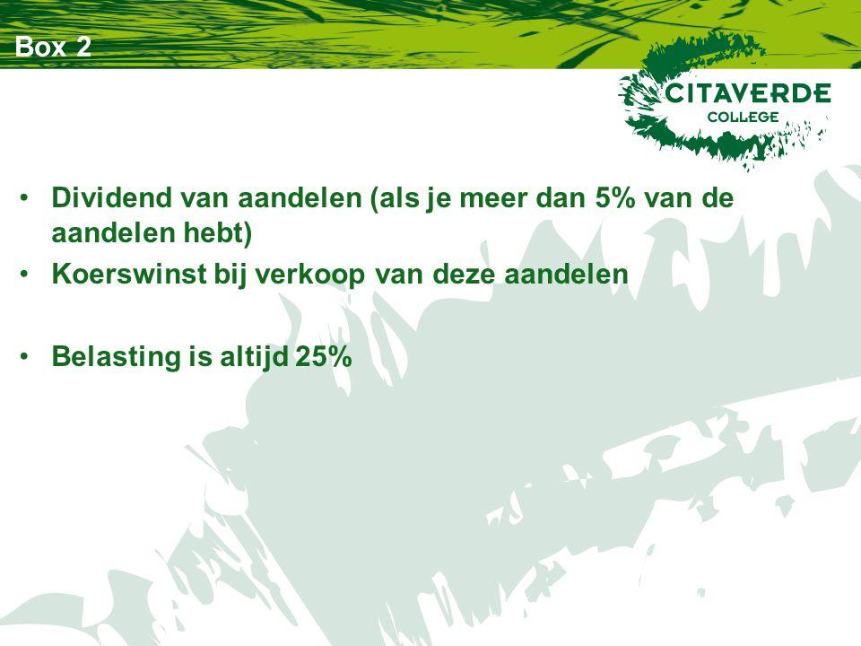 Box 2 Dividend van aandelen (als je meer dan 5% van de aandelen hebt) Koerswinst bij verkoop van deze aandelen Belasting is altijd 25%