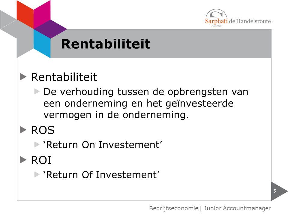 Kengetallen rentabiliteit: REV: Rentabiliteit van het eigen vermogen RVV: Rentabiliteit van het vreemde vermogen RTV: Rentabiliteit van het totale vermogen 6 Bedrijfseconomie | Junior Accountmanager Rentabiliteit