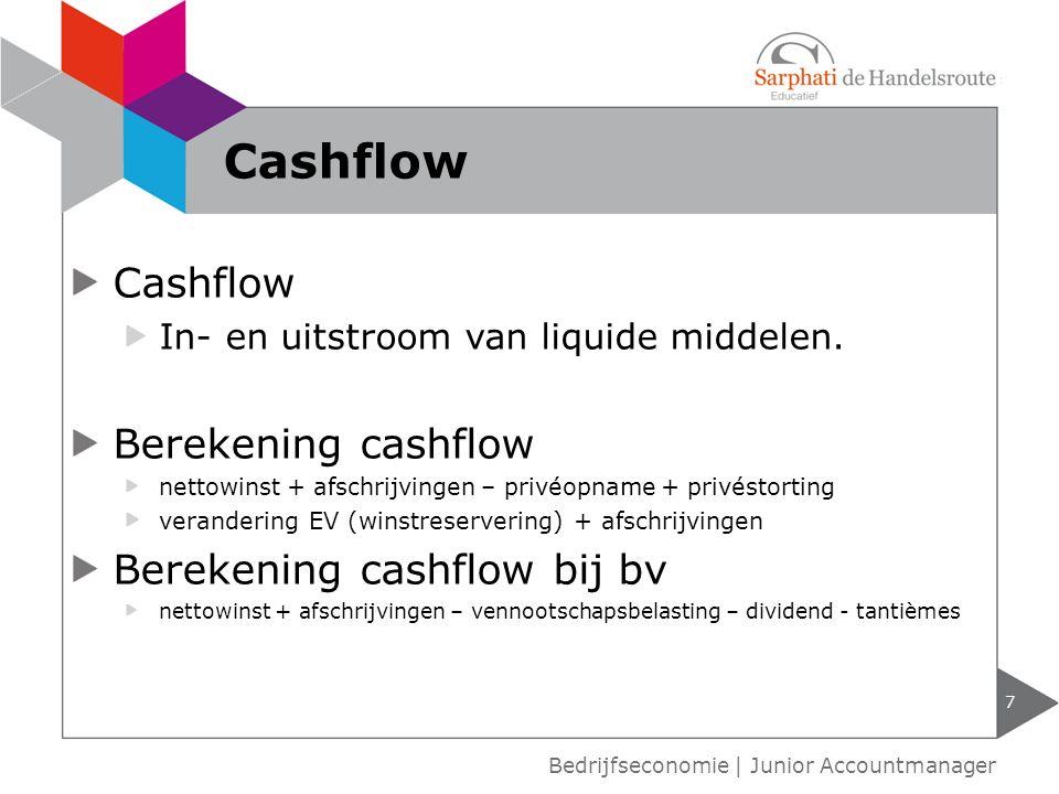 Cashflow In- en uitstroom van liquide middelen. Berekening cashflow nettowinst + afschrijvingen – privéopname + privéstorting verandering EV (winstres