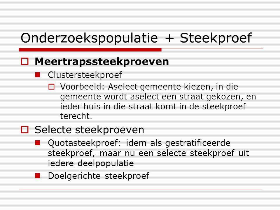 Onderzoekspopulatie + Steekproef  Meertrapssteekproeven Clustersteekproef  Voorbeeld: Aselect gemeente kiezen, in die gemeente wordt aselect een str
