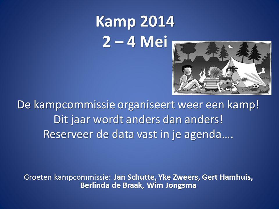 Kamp 2014 2 – 4 Mei De kampcommissie organiseert weer een kamp! Dit jaar wordt anders dan anders! Reserveer de data vast in je agenda…. Groeten kampco