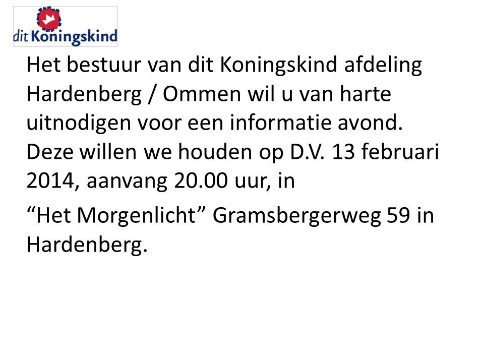 Het bestuur van dit Koningskind afdeling Hardenberg / Ommen wil u van harte uitnodigen voor een informatie avond.