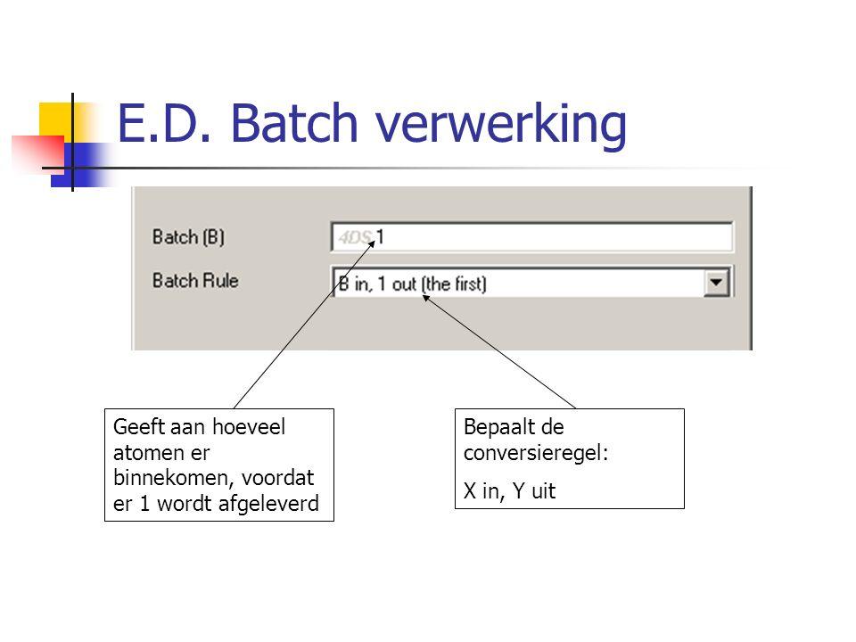 E.D. Batch verwerking Geeft aan hoeveel atomen er binnekomen, voordat er 1 wordt afgeleverd Bepaalt de conversieregel: X in, Y uit