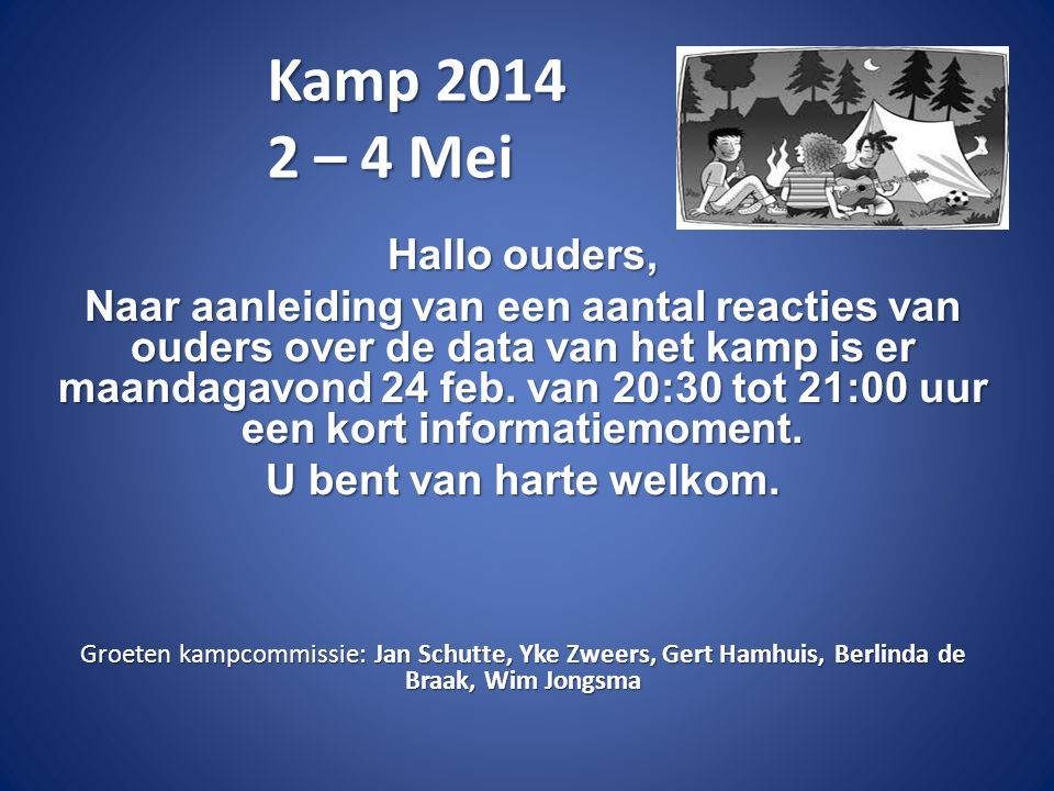 Kamp 2014 2 – 4 Mei Hallo ouders, Naar aanleiding van een aantal reacties van ouders over de data van het kamp is er maandagavond 24 feb.