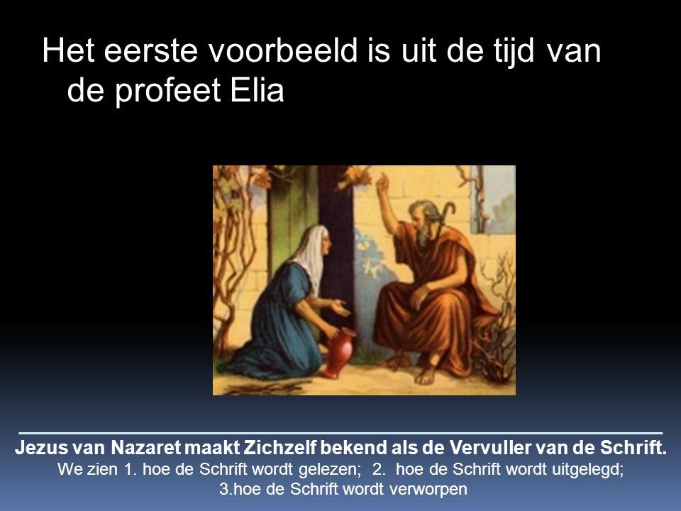 Het eerste voorbeeld is uit de tijd van de profeet Elia Jezus van Nazaret maakt Zichzelf bekend als de Vervuller van de Schrift.