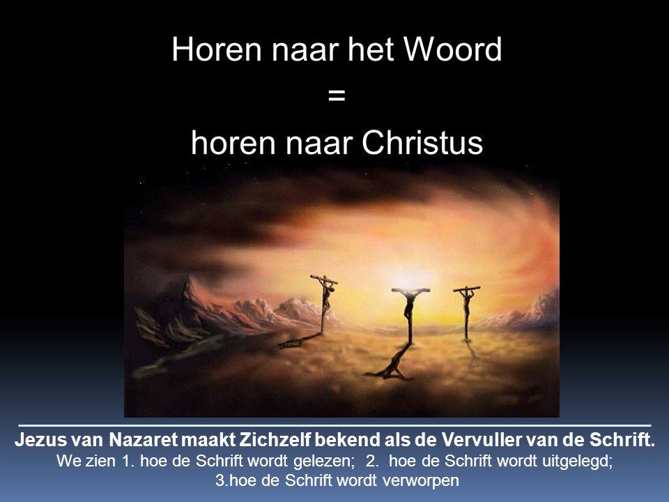 Horen naar het Woord = horen naar Christus Jezus van Nazaret maakt Zichzelf bekend als de Vervuller van de Schrift.