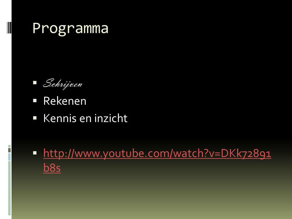 Programma  Schrijven  Rekenen  Kennis en inzicht  http://www.youtube.com/watch?v=DKk72891 b8s http://www.youtube.com/watch?v=DKk72891 b8s