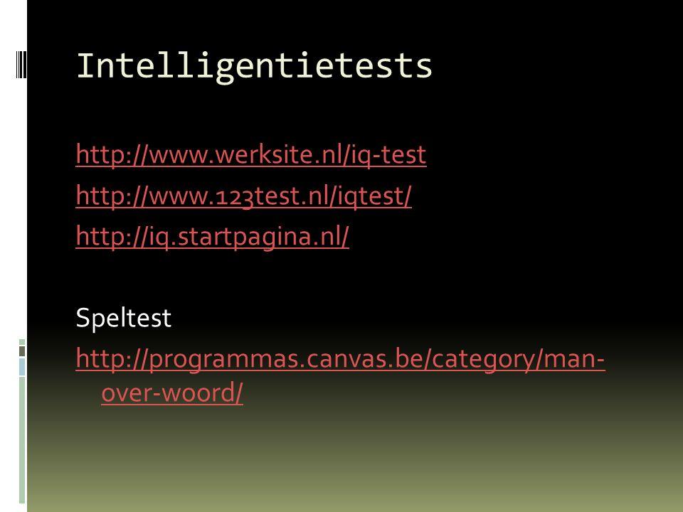 Intelligentietests http://www.werksite.nl/iq-test http://www.123test.nl/iqtest/ http://iq.startpagina.nl/ Speltest http://programmas.canvas.be/categor
