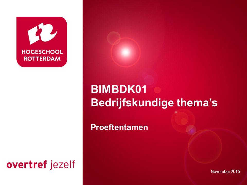 Presentatie titel Rotterdam, 00 januari 2007 BIMBDK01 Bedrijfskundige thema's Proeftentamen November 2015