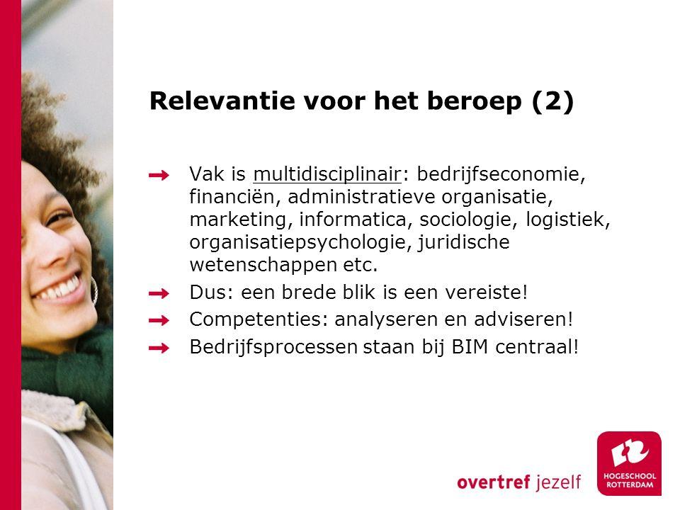 Relevantie voor het beroep (2) Vak is multidisciplinair: bedrijfseconomie, financiën, administratieve organisatie, marketing, informatica, sociologie,