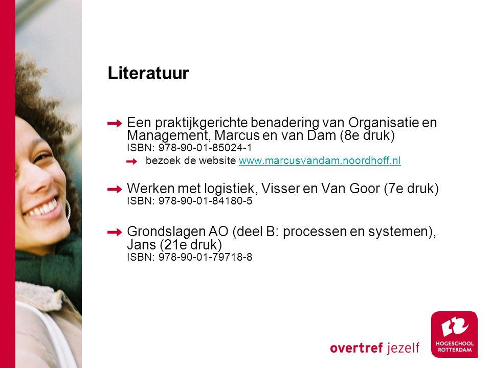 Literatuur Een praktijkgerichte benadering van Organisatie en Management, Marcus en van Dam (8e druk) ISBN: 978-90-01-85024-1 bezoek de website www.ma