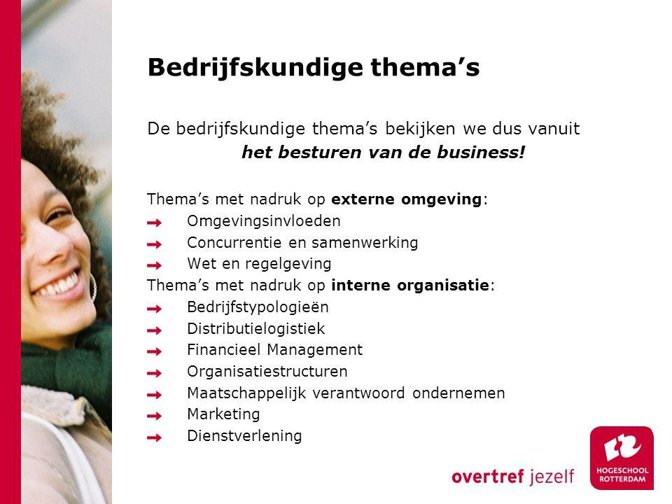 Bedrijfskundige thema's De bedrijfskundige thema's bekijken we dus vanuit het besturen van de business! Thema's met nadruk op externe omgeving: Omgevi
