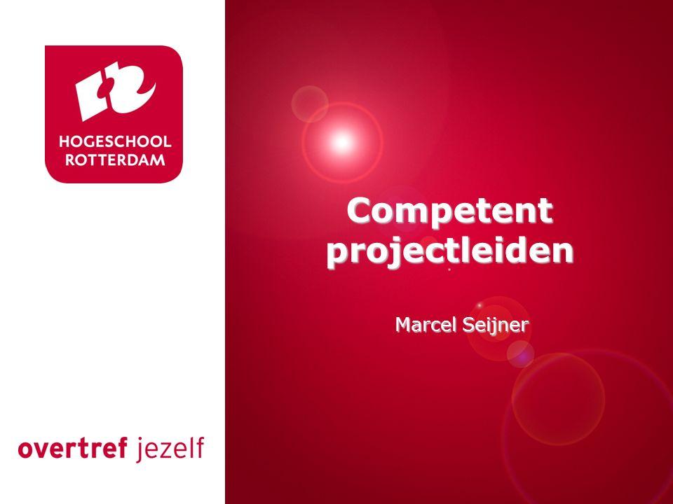 Presentatie titel Rotterdam, 00 januari 2007 Competent projectleiden Marcel Seijner