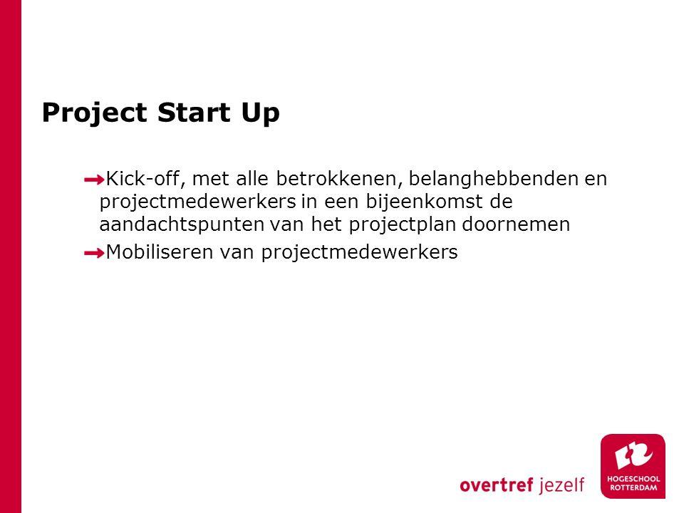 Project Start Up Kick-off, met alle betrokkenen, belanghebbenden en projectmedewerkers in een bijeenkomst de aandachtspunten van het projectplan doorn
