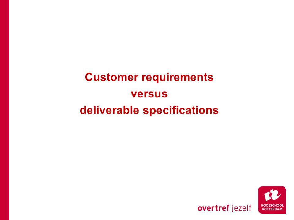 Customer requirements versus deliverable specifications