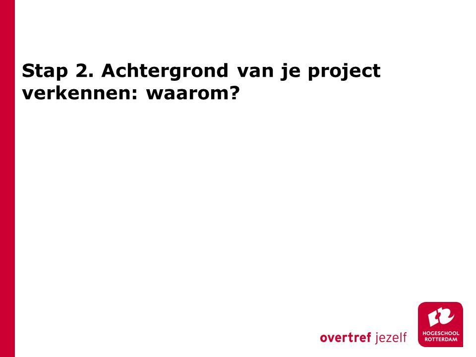 Stap 2. Achtergrond van je project verkennen: waarom?