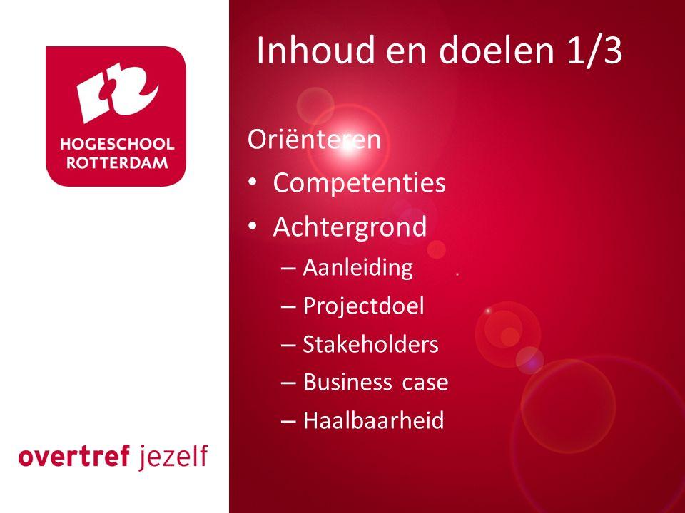 Presentatie titel Rotterdam, 00 januari 2007 Inhoud en doelen 1/3 Oriënteren Competenties Achtergrond – Aanleiding – Projectdoel – Stakeholders – Busi