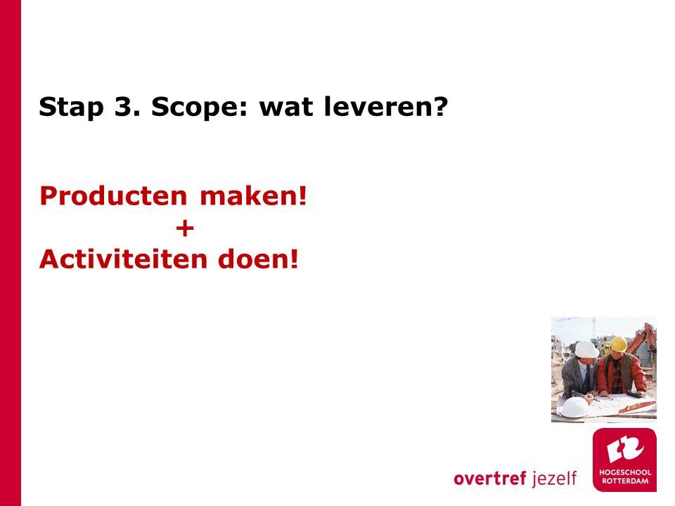 Stap 3. Scope: wat leveren? Producten maken! + Activiteiten doen!