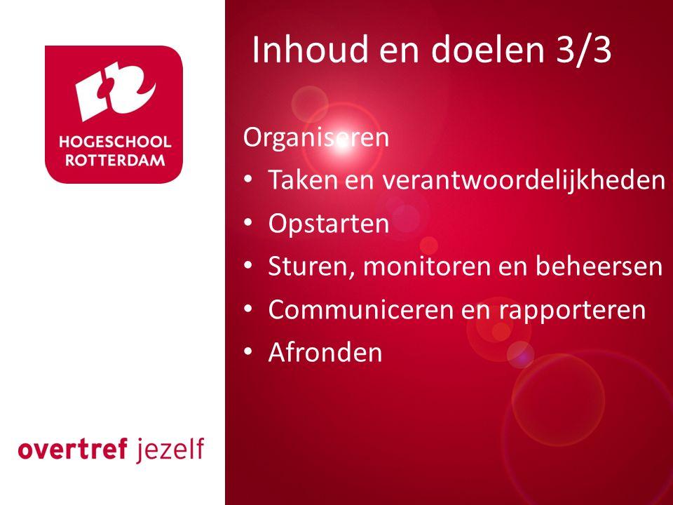 Presentatie titel Rotterdam, 00 januari 2007 Inhoud en doelen 3/3 Organiseren Taken en verantwoordelijkheden Opstarten Sturen, monitoren en beheersen