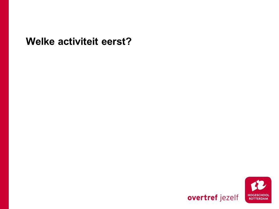 Welke activiteit eerst?