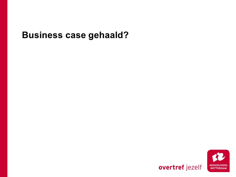 Business case gehaald?