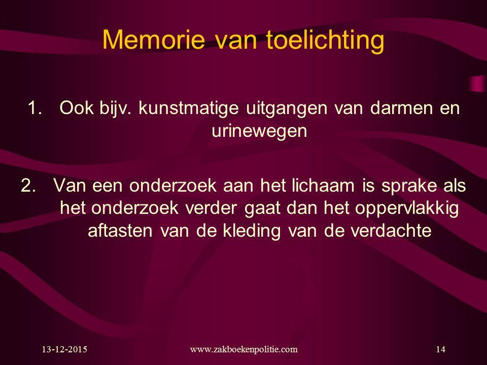 13-12-2015www.zakboekenpolitie.com14 Memorie van toelichting 1.Ook bijv. kunstmatige uitgangen van darmen en urinewegen 2.Van een onderzoek aan het li