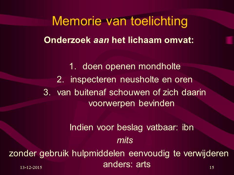 13-12-201515 Memorie van toelichting Onderzoek aan het lichaam omvat: 1.doen openen mondholte 2.inspecteren neusholte en oren 3.van buitenaf schouwen
