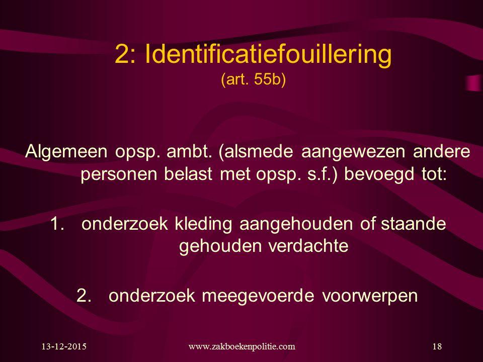 13-12-2015www.zakboekenpolitie.com18 2: Identificatiefouillering (art. 55b) Algemeen opsp. ambt. (alsmede aangewezen andere personen belast met opsp.