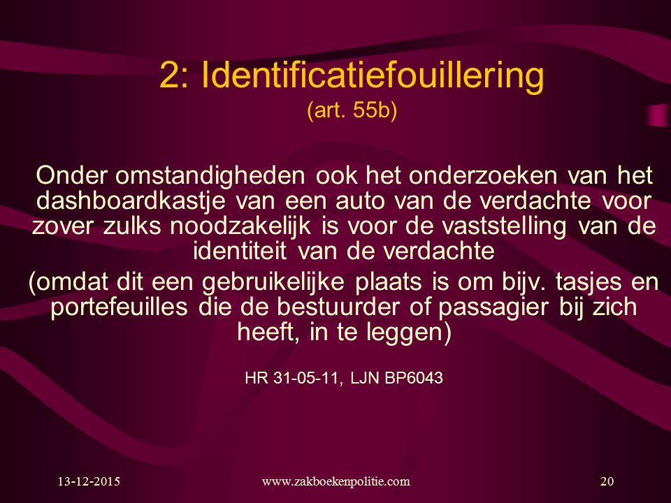 13-12-2015www.zakboekenpolitie.com20 2: Identificatiefouillering (art. 55b) Onder omstandigheden ook het onderzoeken van het dashboardkastje van een a