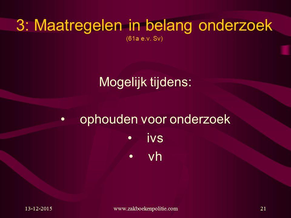 13-12-2015www.zakboekenpolitie.com21 3: Maatregelen in belang onderzoek (61a e.v.