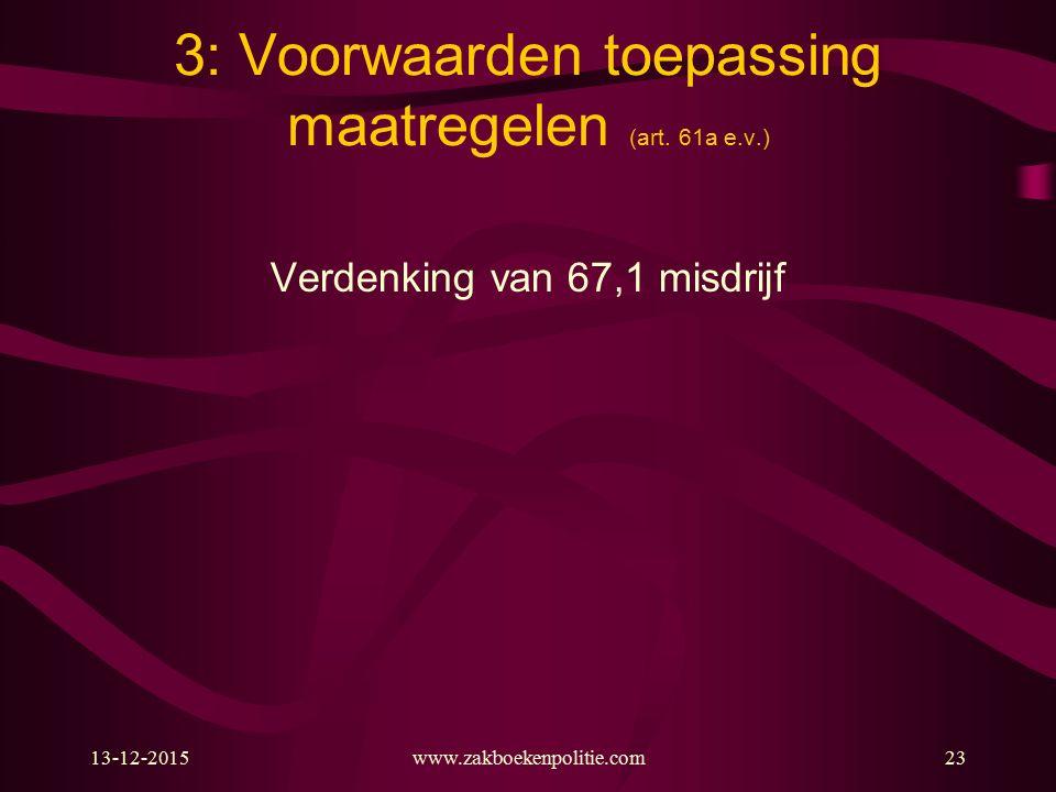 13-12-2015www.zakboekenpolitie.com23 3: Voorwaarden toepassing maatregelen (art. 61a e.v.) Verdenking van 67,1 misdrijf