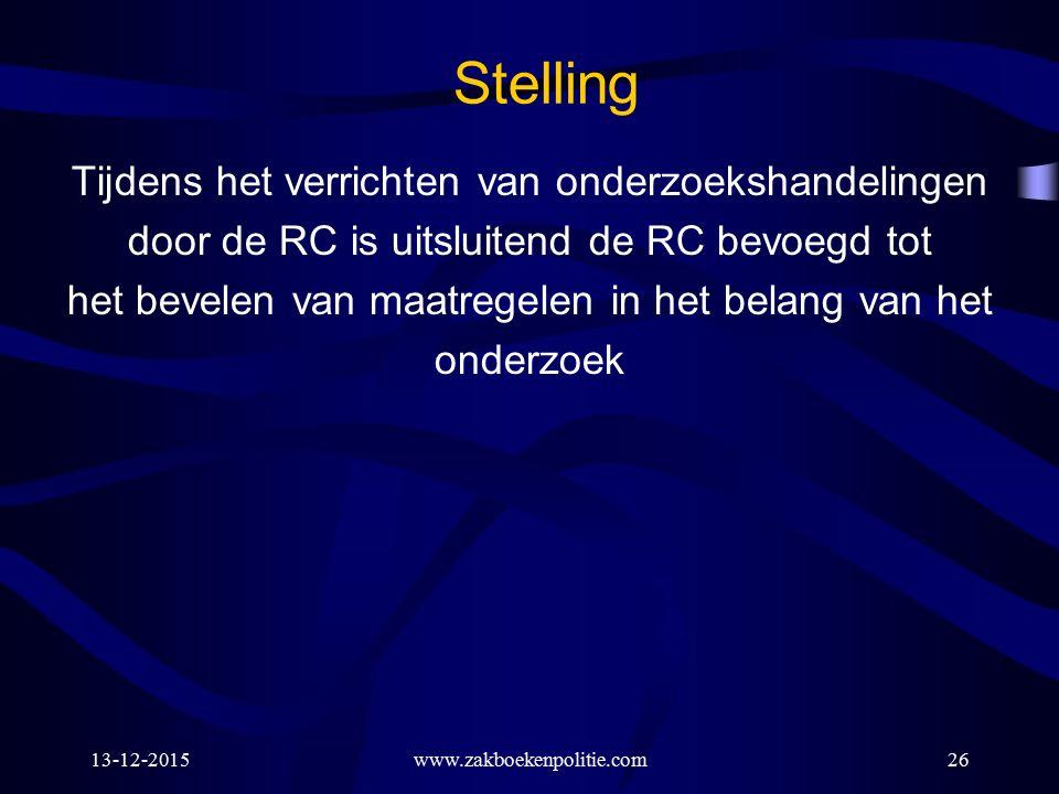 13-12-2015www.zakboekenpolitie.com26 Stelling Tijdens het verrichten van onderzoekshandelingen door de RC is uitsluitend de RC bevoegd tot het bevelen