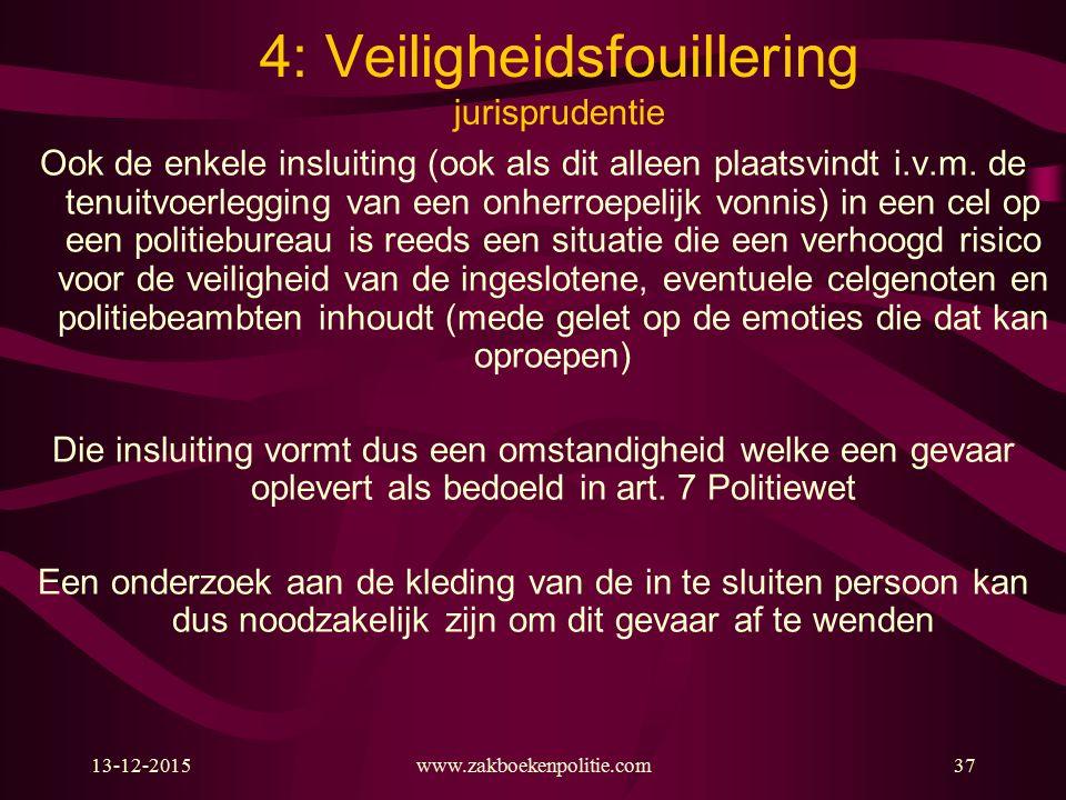 13-12-2015www.zakboekenpolitie.com37 4: Veiligheidsfouillering jurisprudentie Ook de enkele insluiting (ook als dit alleen plaatsvindt i.v.m. de tenui