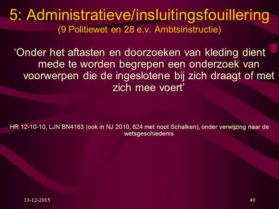 13-12-201540 5: Administratieve/insluitingsfouillering (9 Politiewet en 28 e.v.